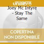 Joey Mc Intyre - Stay The Same cd musicale di Joey Mcintyre