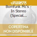 Bomfunk Mc - In Stereo - Special Edition cd musicale di Mc's Bomfunk