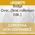 BRIDGE OVER..(LIMIT.MILLENIUM EDIT.) cd musicale di SIMON & GARFUNKEL