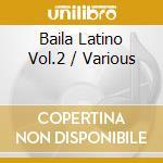 BAILA LATINO VOL.2 cd musicale di BAILA LATINO VOL.2