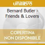 Bernard Butler - Friends & Lovers cd musicale di Bernard Butler