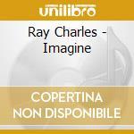 Ray Charles - Imagine cd musicale di Ray Charles