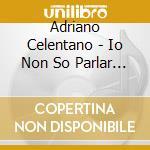 IO NON SO PARLAR D'AMORE cd musicale di Adriano Celentano
