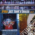 Irma Jazz Funk'N'Bossa 2 cd musicale di ARTISTI VARI