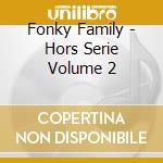 Fonky Family - Hors Serie Volume 2 cd musicale di Family Fonky
