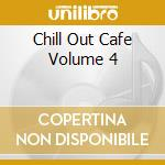 Chill Out Cafe Volume 4 cd musicale di Artisti Vari