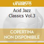ACID JAZZ CLASSICS VOL.3 cd musicale di ACID JAZZ CLASSICS V