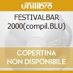 FESTIVALBAR 2000(compil.BLU) cd musicale di ARTISTI VARI
