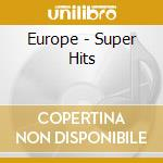 Europe - Super Hits cd musicale di Europe