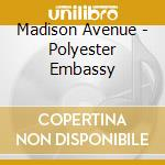Madison Avenue - Polyester Embassy cd musicale di Avenue Madison