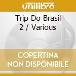 TRIP DO BRASIL 2 cd musicale di ARTISTI VARI