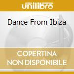 DANCE FROM IBIZA cd musicale di ARTISTI VARI