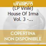(LP VINILE) Another journey into trippy ho lp vinile di House of irma vol. 3