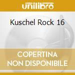 KUSCHEL ROCK 16 cd musicale di ARTISTI VARI