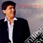 Gianni Morandi - L'amore Ci Cambia La Vita cd musicale di Gianni Morandi