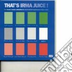THAT'S IRMA JUICE!                        cd musicale di Artisti Vari