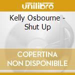 Kelly Osbourne - Shut Up cd musicale
