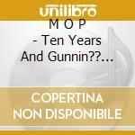 10 yers and gunnin'- best - cd musicale di M.o.p.