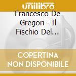 IL FISCHIO DEL VAPORE cd musicale di Gregori/marini De