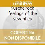 Kuschelrock feelings of the seventies cd musicale di Artisti Vari
