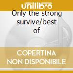 Only the strong survive/best of cd musicale di Trammps