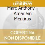 AMAR SIN MENTIRAS cd musicale di ANTHONY MARC