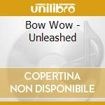 Bow Wow - Unleashed cd musicale di Wow Bow
