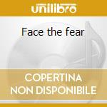 Face the fear cd musicale