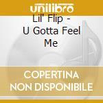 Lil' Flip - U Gotta Feel Me cd musicale di Lil'flip