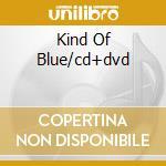 KIND OF BLUE/CD+DVD cd musicale di DAVIS MILES
