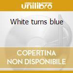 White turns blue cd musicale di Maria Mena