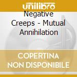 Negative Creeps - Mutual Annihilation cd musicale