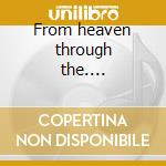 From heaven through the.... cd musicale
