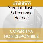 Stendal Blast - Schmutzige Haende cd musicale