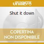 Shut it down cd musicale