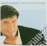 Gianni Morandi - A Chi Si Ama Veramente cd musicale di Gianni Morandi