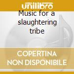 Music for a slaughtering tribe cd musicale
