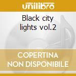 Black city lights vol.2 cd musicale