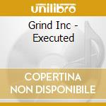 Executed cd musicale di Inc. Grind