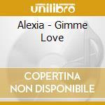 GIMME LOVE cd musicale di ALEXIA