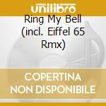 RING MY BELL (INCL. EIFFEL 65 RMX) cd musicale di Ann Lee