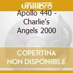 Apollo 440 - Charlie's Angels 2000 cd musicale di Apollo 440