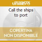 Call the ships to port cd musicale