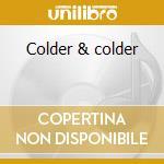 Colder & colder cd musicale