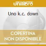 Uno k.c. down cd musicale