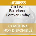 I'm From Barcelona - Forever Today cd musicale di I'm from barcelona
