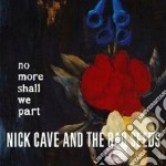 No more shall we part [2011 remaster] [c cd musicale di CAVE NICK AND THE BA