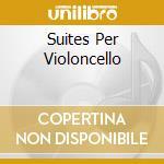 SUITES PER VIOLONCELLO                    cd musicale di Paul Tortelier