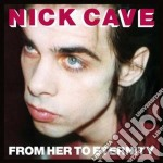 Nick Cave & The Bad Seeds - From Her To Eternity cd musicale di Nick Cave