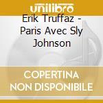 Erik Truffaz - Paris Avec Sly Johnson cd musicale di Erik Truffaz